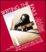 Writing the Rails: train Adventures by the World's Best-Loved Writers - Product Image