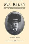 Ma Kiley - The Life of a Railroad Telegrapher - Product Image