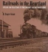 Railroads in the Heartland: Steam and Traction in the Golden Age of Postcards - Product Image